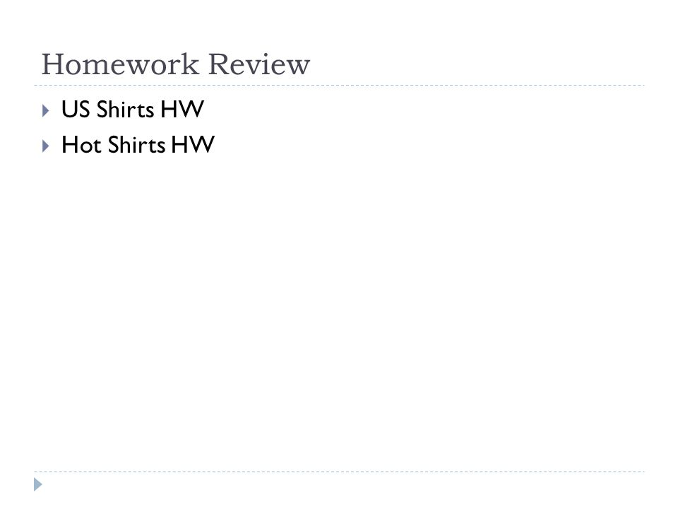Homework Review  US Shirts HW  Hot Shirts HW
