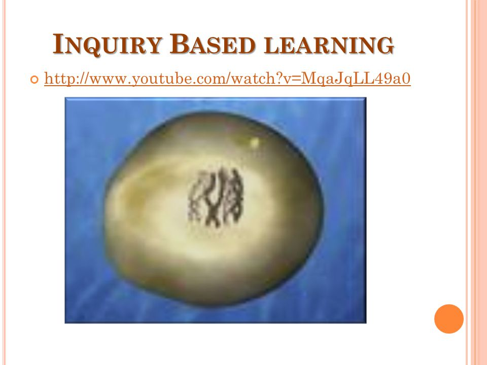 I NQUIRY B ASED LEARNING http://www.youtube.com/watch?v=MqaJqLL49a0