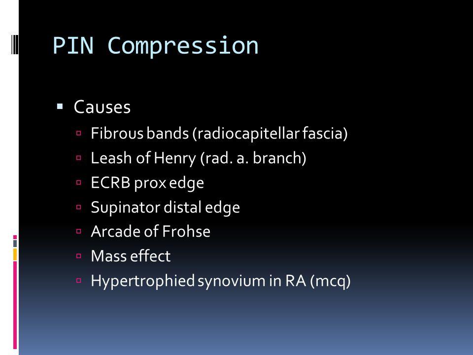 PIN Compression  Causes  Fibrous bands (radiocapitellar fascia)  Leash of Henry (rad. a. branch)  ECRB prox edge  Supinator distal edge  Arcade