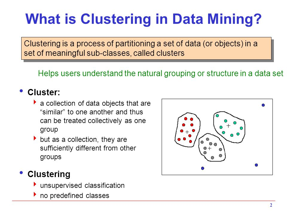 """2 What is Clustering in Data Mining?  Cluster:  a collection of data objects that are """"similar"""" to one another and thus can be treated collectively"""