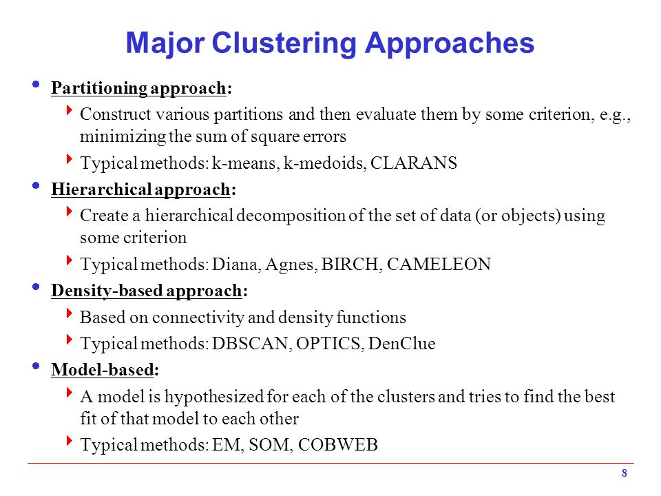 Major Clustering Approaches  Partitioning approach:  Construct various partitions and then evaluate them by some criterion, e.g., minimizing the sum