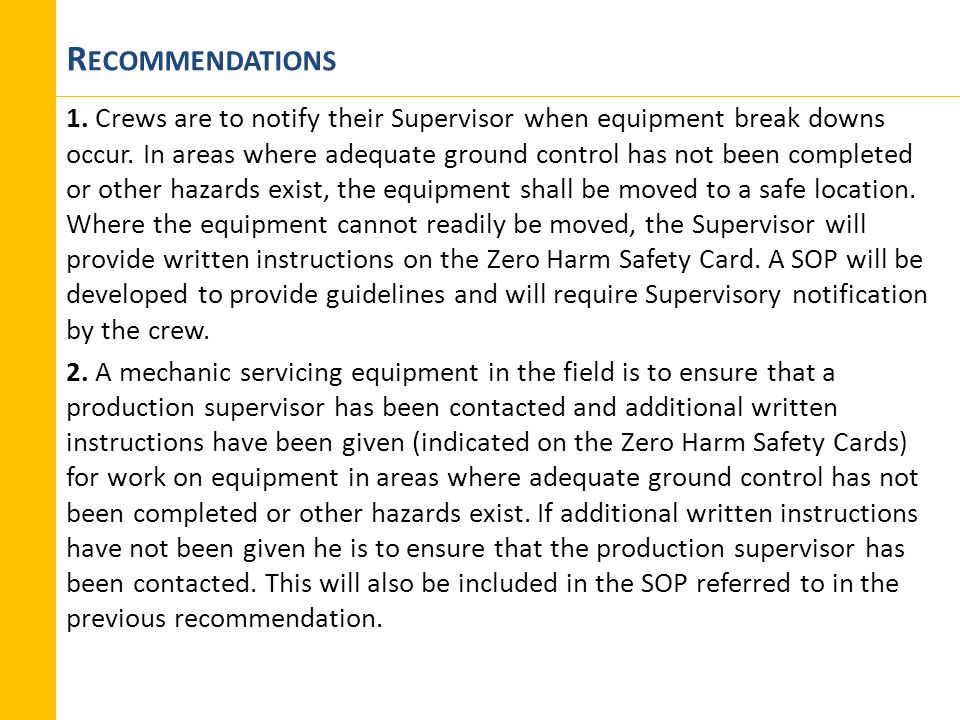 R ECOMMENDATIONS 1. Crews are to notify their Supervisor when equipment break downs occur. In areas where adequate ground control has not been complet