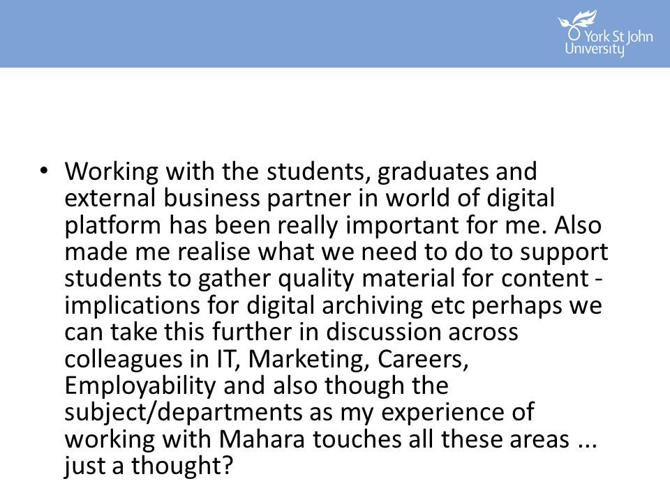 Working with the students, graduates and external business partner in world of digital platform has been really important for me. Also made me realise