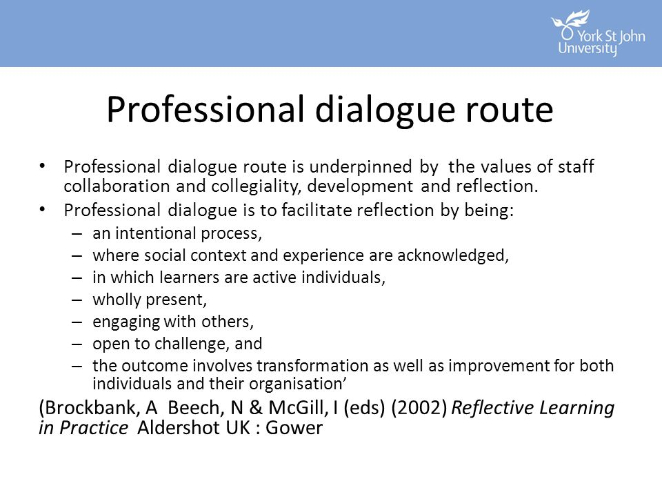 Professional dialogue route Professional dialogue route is underpinned by the values of staff collaboration and collegiality, development and reflecti