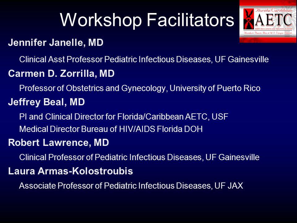Workshop Facilitators Jennifer Janelle, MD Clinical Asst Professor Pediatric Infectious Diseases, UF Gainesville Carmen D.