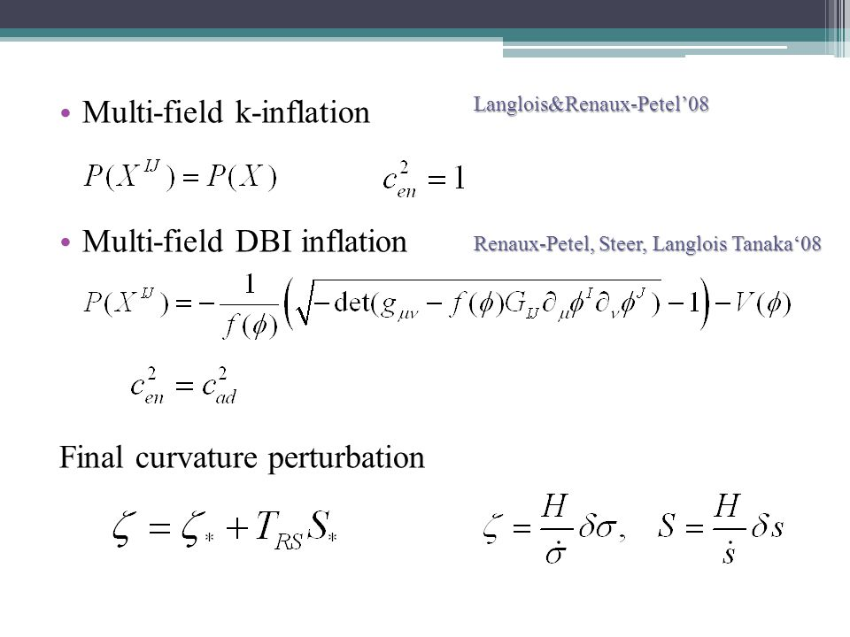 Multi-field k-inflation Multi-field DBI inflation Final curvature perturbationLanglois&Renaux-Petel'08 Renaux-Petel, Steer, Langlois Tanaka'08