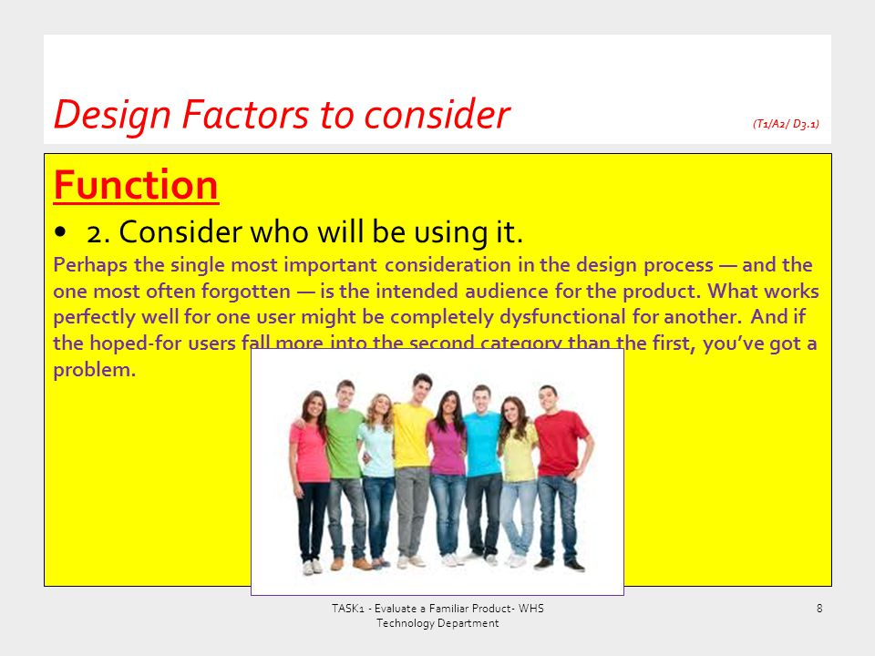 Function 2. Consider who will be using it. Perhaps the single most important consideration in the design process — and the one most often forgotten —
