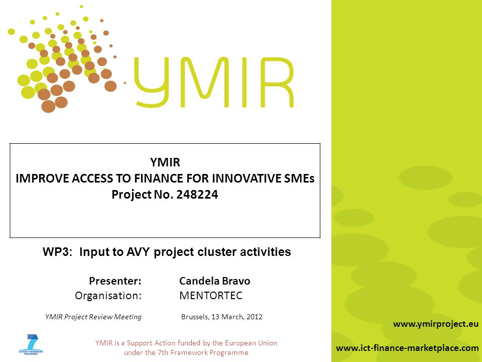 YMIR is a Support Action funded by the European Union under the 7th Framework Programme www.ymirproject.eu www.ict-finance-marketplace.com YMIR IMPROV