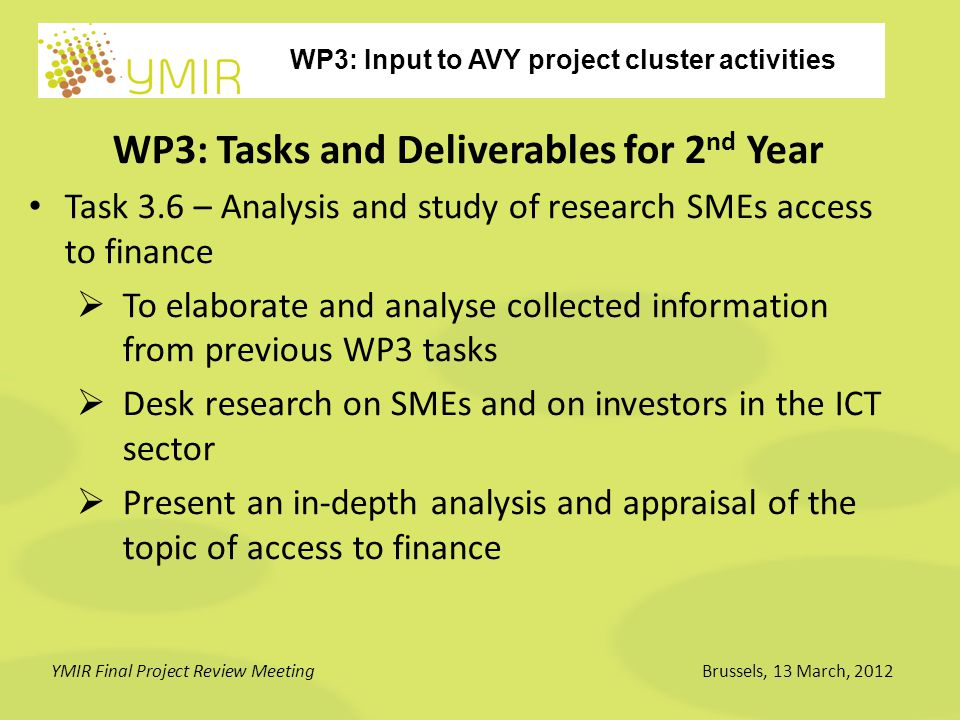 WP3: Input to AVY project cluster activities YMIR Final Project Review MeetingBrussels, 13 March, 2012 WP3: Tasks and Deliverables for 2 nd Year Task