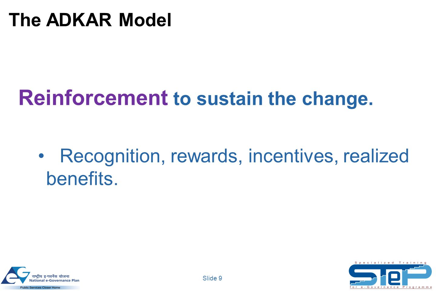 Slide 9 Reinforcement to sustain the change. Recognition, rewards, incentives, realized benefits.
