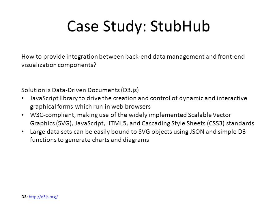 Case Study: StubHub How to provide integration between back-end data management and front-end visualization components.