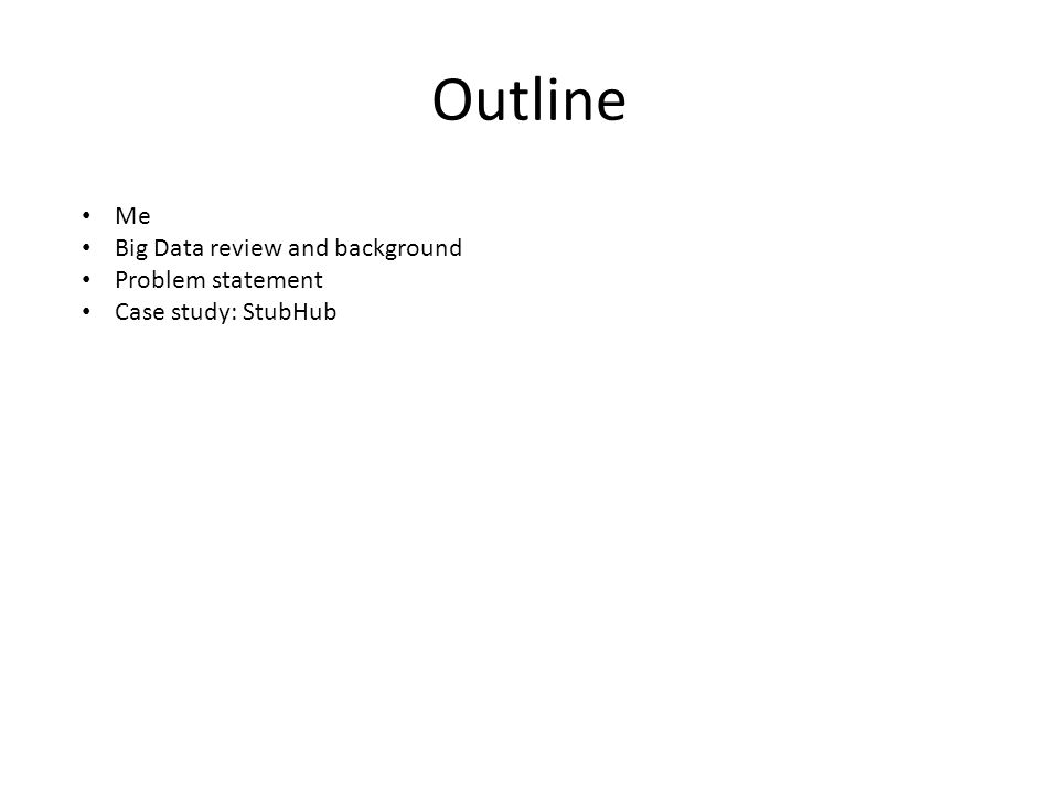 Outline Me Big Data review and background Problem statement Case study: StubHub