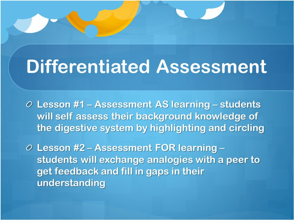Differentiated Assessment Lesson #1 – Assessment AS learning – students will self assess their background knowledge of the digestive system by highlig