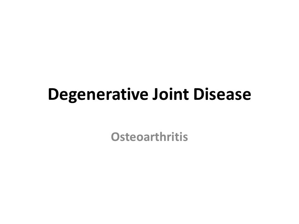 Degenerative Joint Disease Osteoarthritis