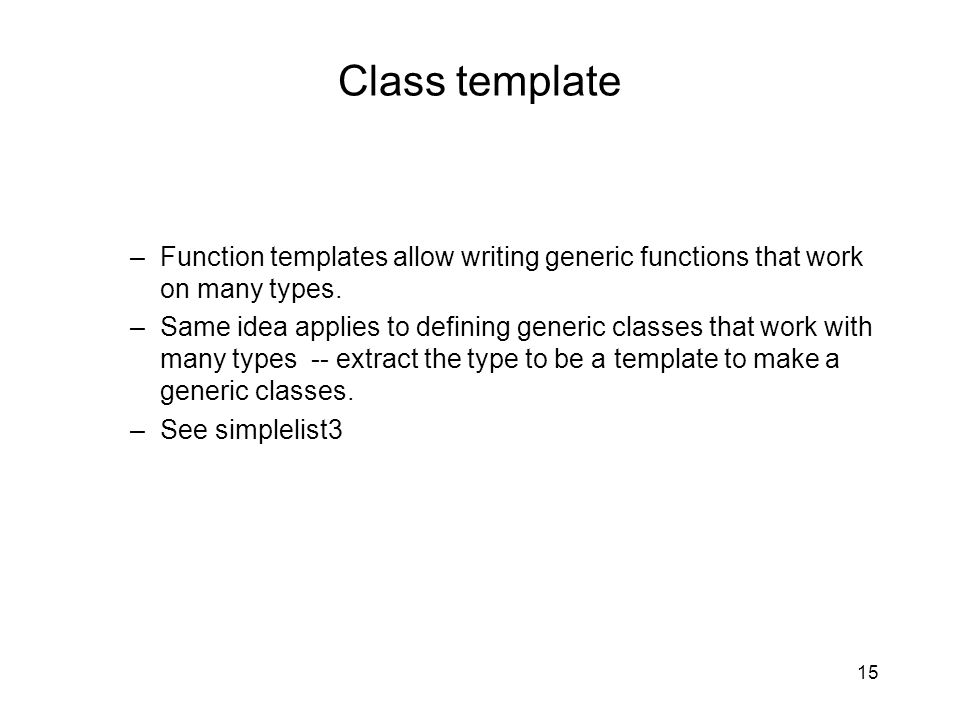 Class template –Function templates allow writing generic functions that work on many types.