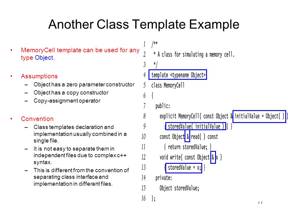 17 Another Class Template Example MemoryCell template can be used for any type Object.