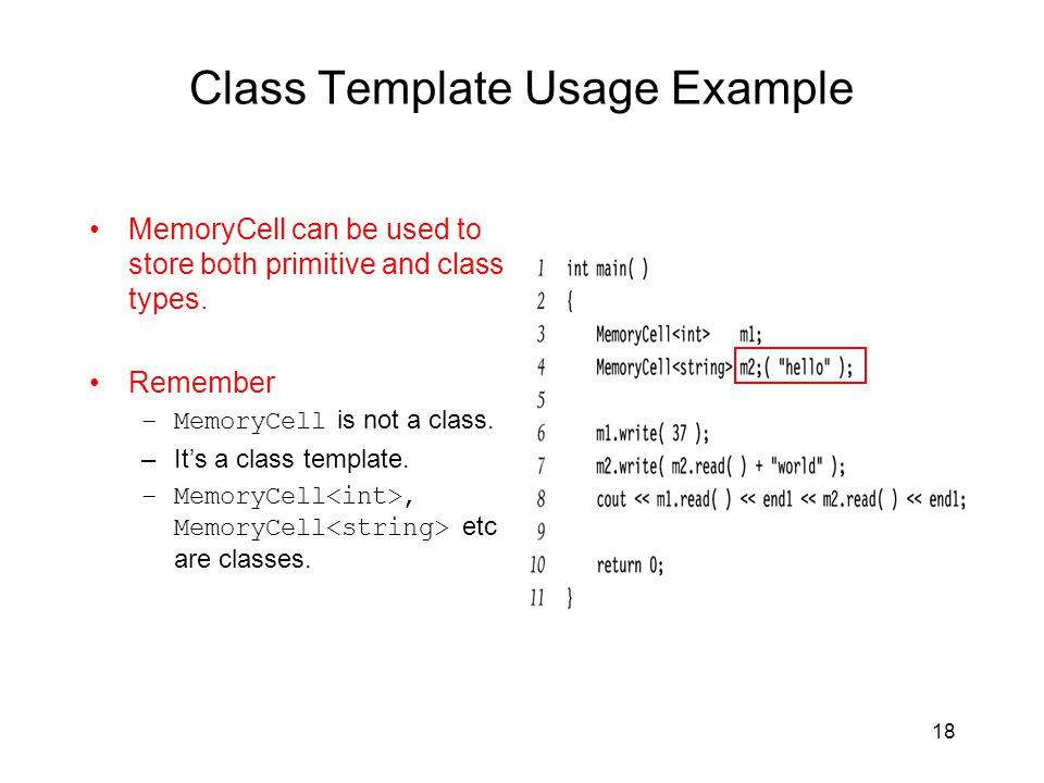 18 Class Template Usage Example MemoryCell can be used to store both primitive and class types.