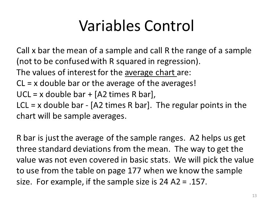 Variables Control 13 Call x bar the mean of a sample and call R the range of a sample (not to be confused with R squared in regression).
