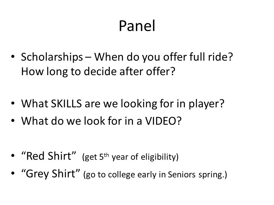 Panel Scholarships – When do you offer full ride? How long to decide after offer? What SKILLS are we looking for in player? What do we look for in a V