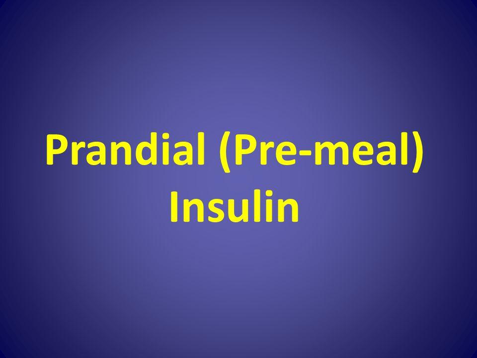 Prandial (Pre-meal) Insulin