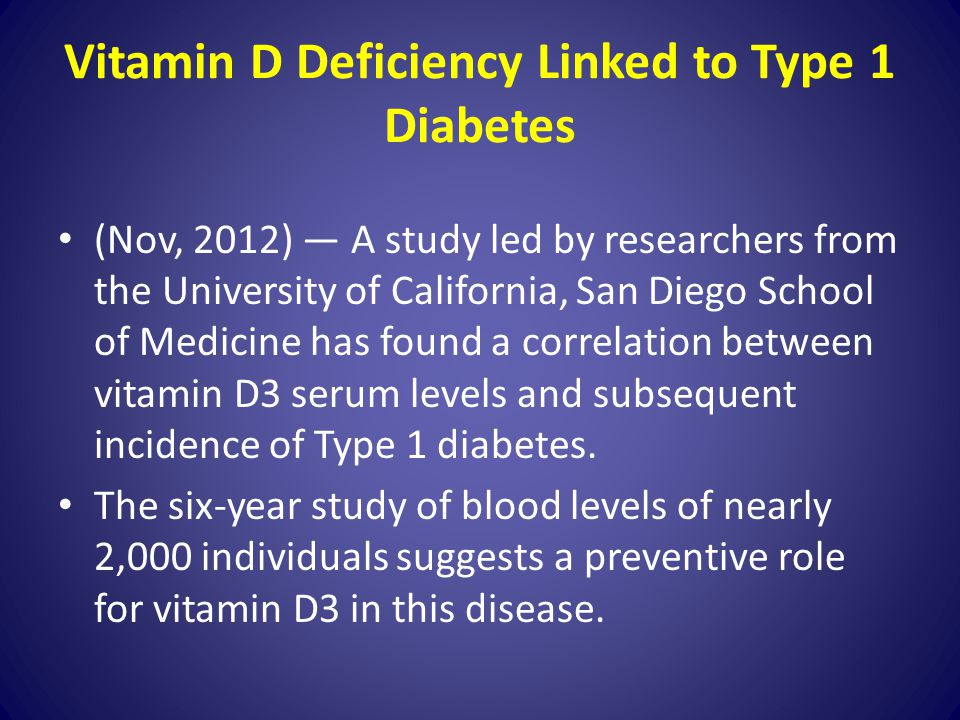 Vitamin D Deficiency Linked to Type 1 Diabetes (Nov, 2012) — A study led by researchers from the University of California, San Diego School of Medicin