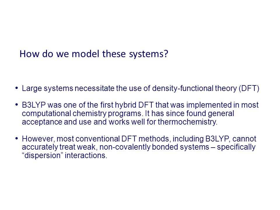 How do we model these systems? Large systems necessitate the use of density-functional theory (DFT) B3LYP was one of the first hybrid DFT that was imp