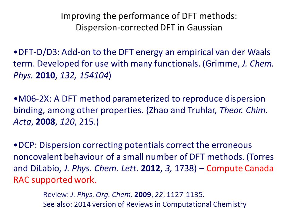 DFT-D/D3: Add-on to the DFT energy an empirical van der Waals term. Developed for use with many functionals. (Grimme, J. Chem. Phys. 2010, 132, 154104