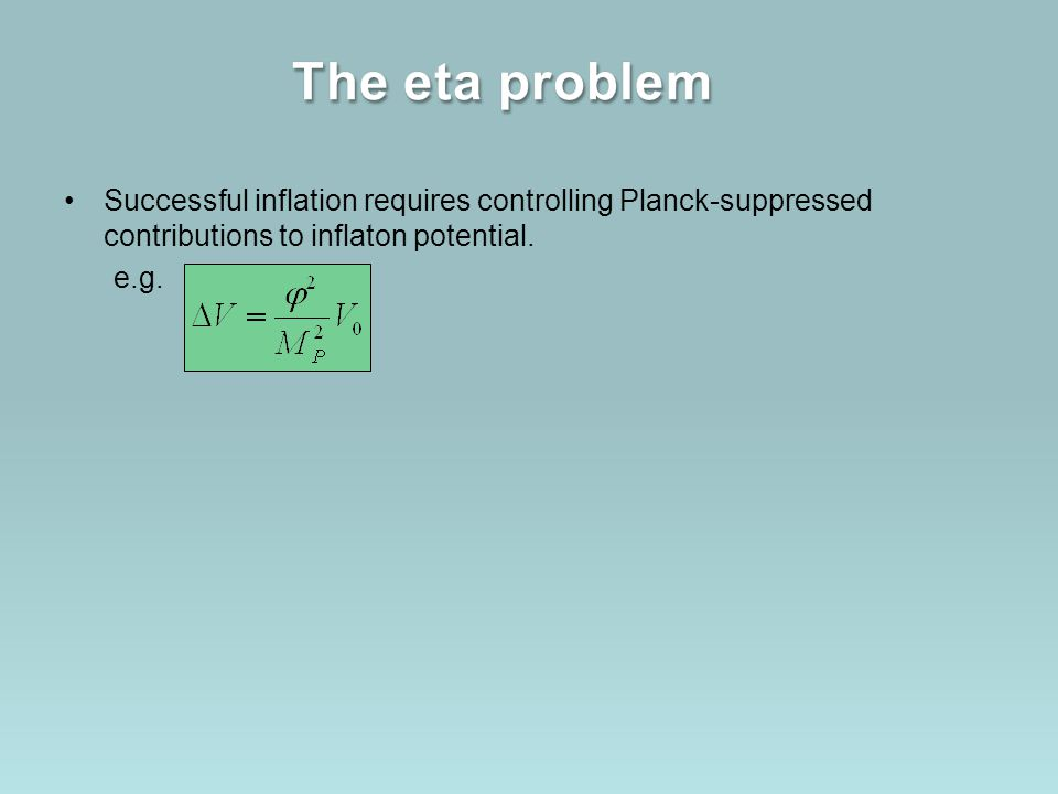Successful inflation requires controlling Planck-suppressed contributions to inflaton potential. e.g.