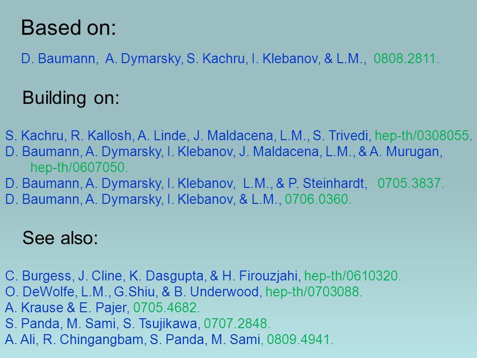 Baumann, Dymarsky, Klebanov, L.M., & Steinhardt, 0705.3837; Baumann, Dymarsky, Klebanov, & L.M., 0706.0360.