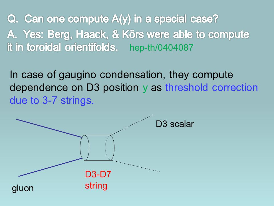 In case of gaugino condensation, they compute dependence on D3 position y as threshold correction due to 3-7 strings. D3-D7 string D3 scalar gluon