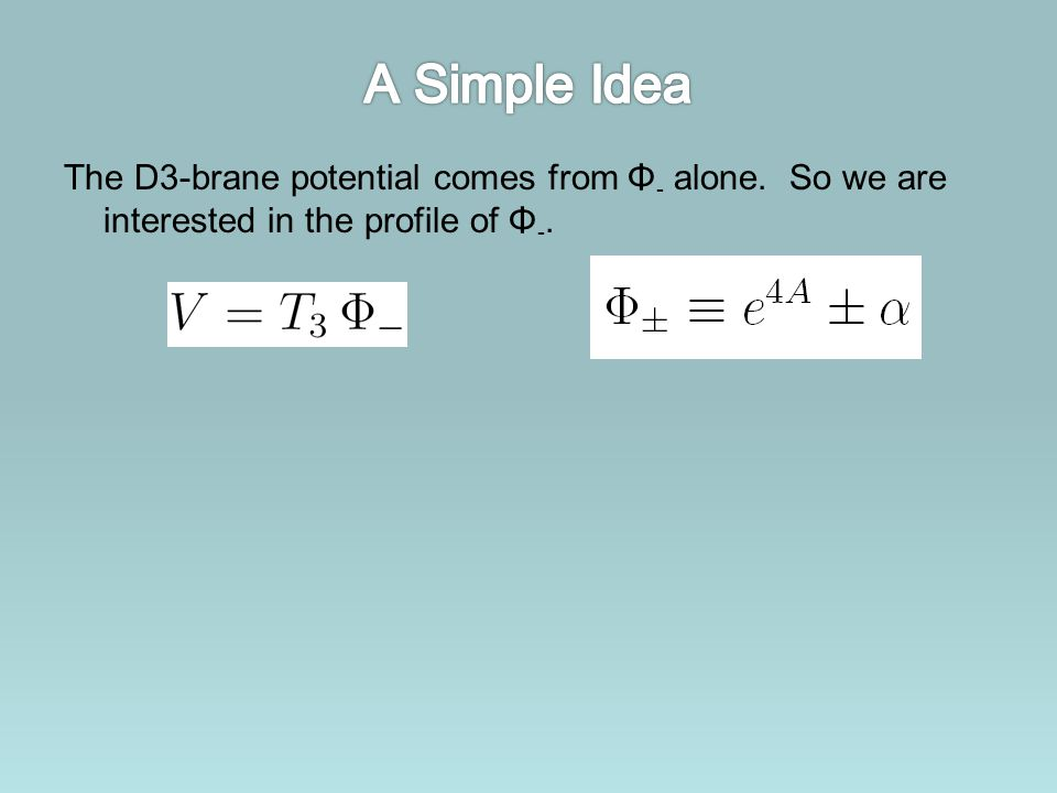 The D3-brane potential comes from Φ - alone. So we are interested in the profile of Φ -.