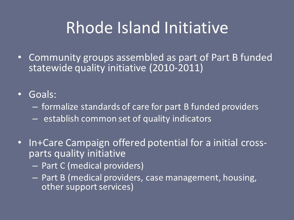 Rhode Island Initiative Community groups assembled as part of Part B funded statewide quality initiative (2010-2011) Goals: – formalize standards of c