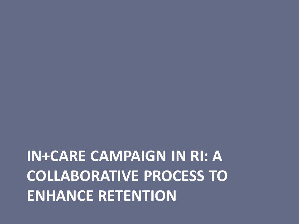 IN+CARE CAMPAIGN IN RI: A COLLABORATIVE PROCESS TO ENHANCE RETENTION
