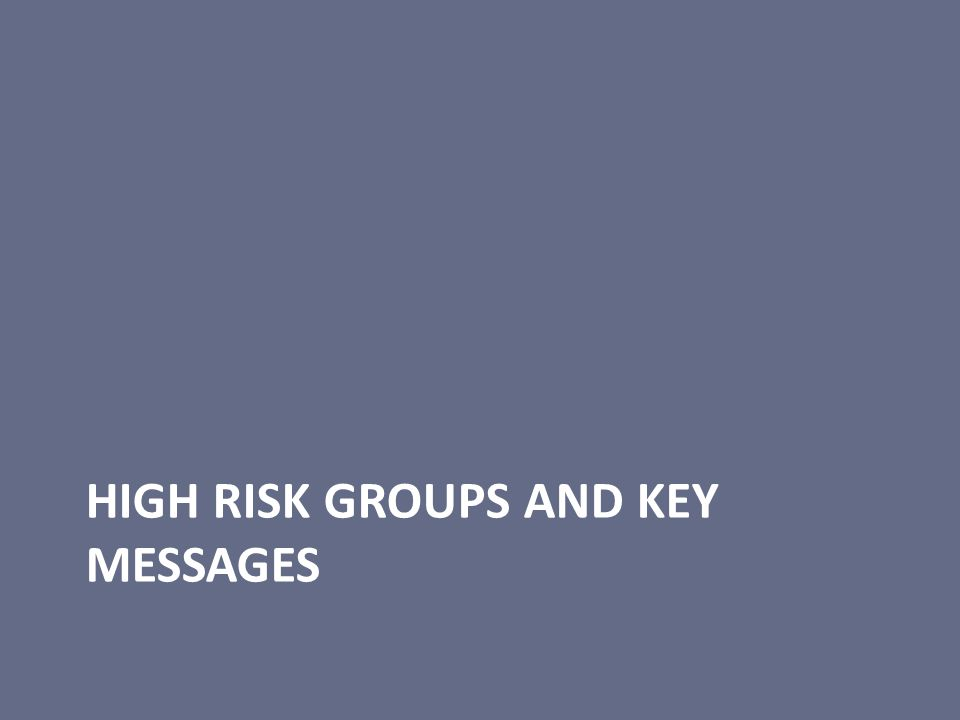HIGH RISK GROUPS AND KEY MESSAGES