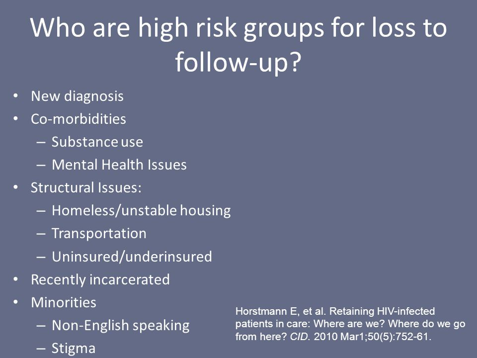 Who are high risk groups for loss to follow-up.