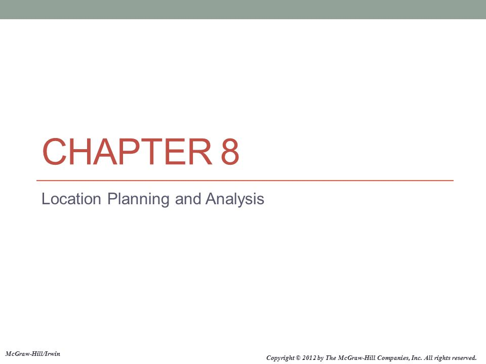 CHAPTER 8 Location Planning and Analysis McGraw-Hill/Irwin Copyright © 2012 by The McGraw-Hill Companies, Inc. All rights reserved.