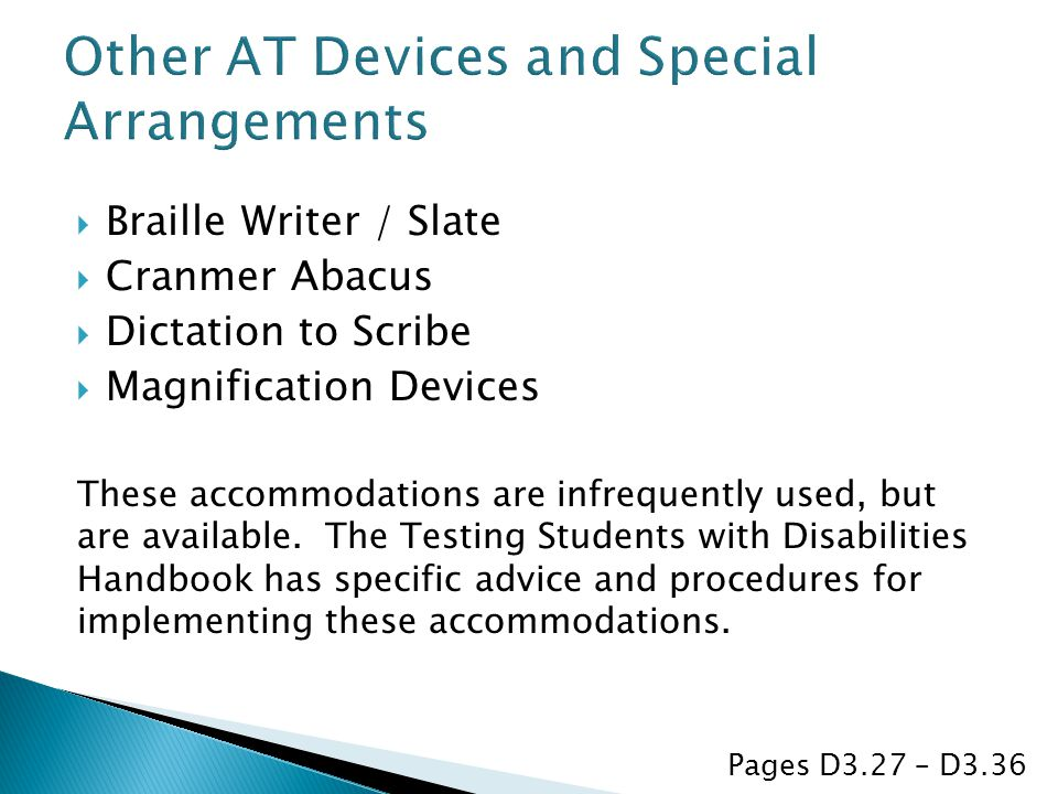  Braille Writer / Slate  Cranmer Abacus  Dictation to Scribe  Magnification Devices These accommodations are infrequently used, but are available.