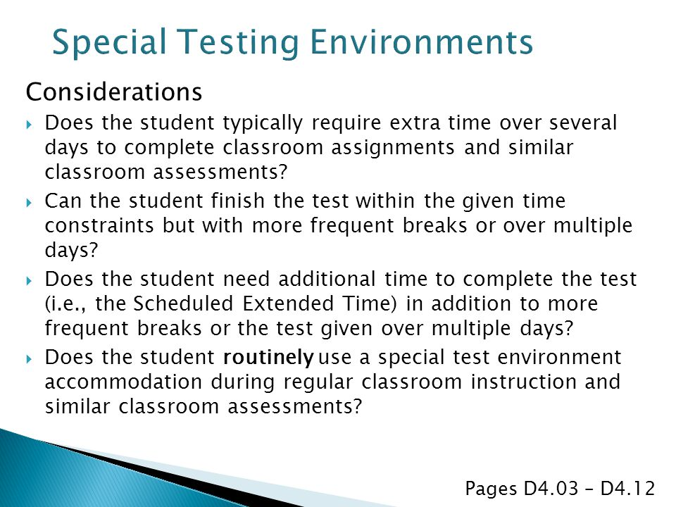Considerations  Does the student typically require extra time over several days to complete classroom assignments and similar classroom assessments.