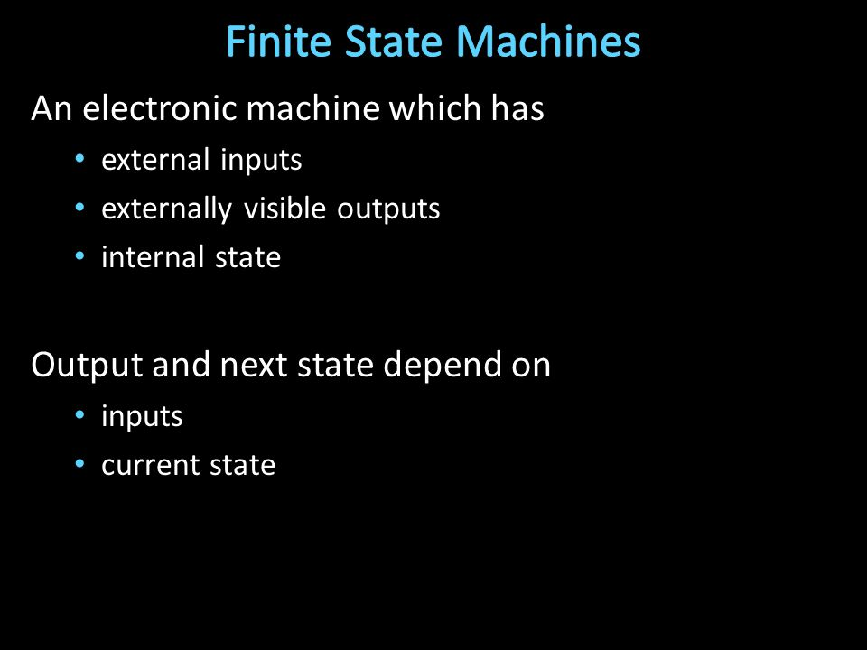 An electronic machine which has external inputs externally visible outputs internal state Output and next state depend on inputs current state