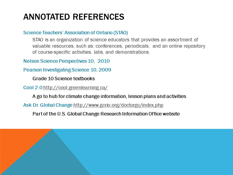 ANNOTATED REFERENCES Science Teachers' Association of Ontario (STAO) STAO is an organization of science educators that provides an assortment of valuable resources, such as: conferences, periodicals, and an online repository of course-specific activities, labs, and demonstrations.