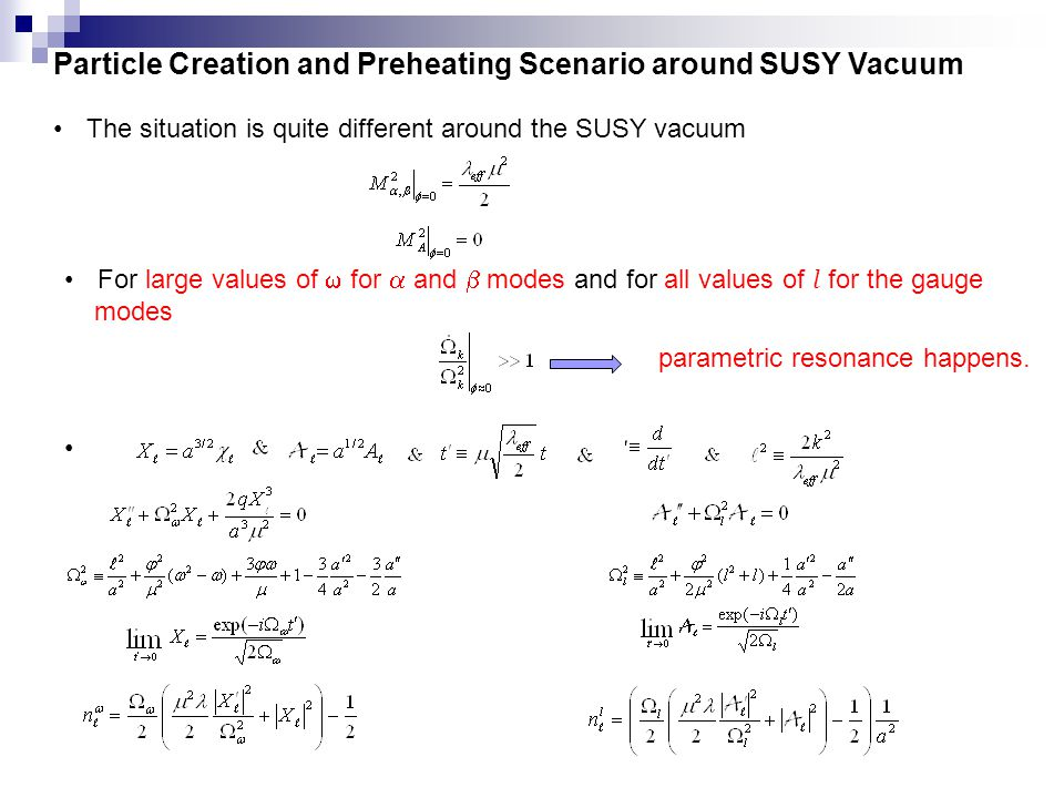 Particle Creation and Preheating Scenario around SUSY Vacuum The situation is quite different around the SUSY vacuum parametric resonance happens.