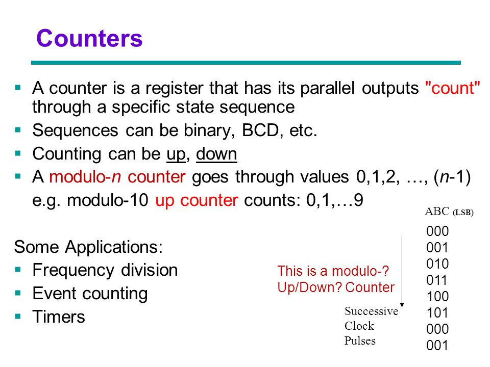 Chapter 3 - Part 1 12  A counter is a register that has its parallel outputs