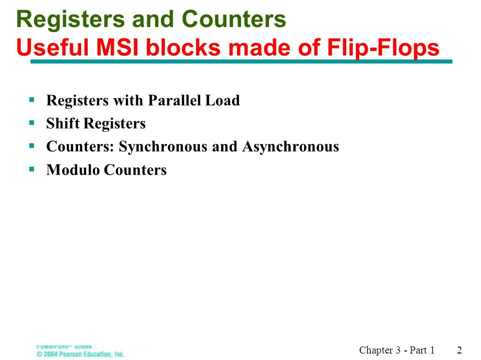 Chapter 3 - Part 1 2 Registers and Counters Useful MSI blocks made of Flip-Flops  Registers with Parallel Load  Shift Registers  Counters: Synchron