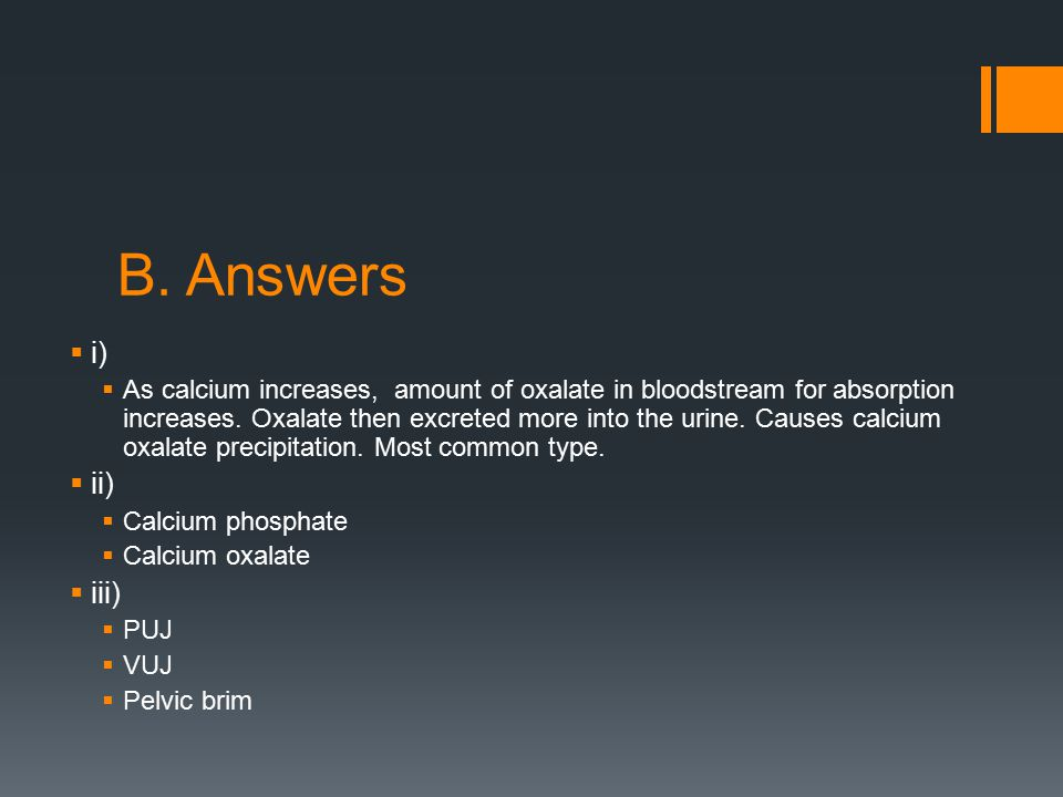 B. Answers  i)  As calcium increases, amount of oxalate in bloodstream for absorption increases.