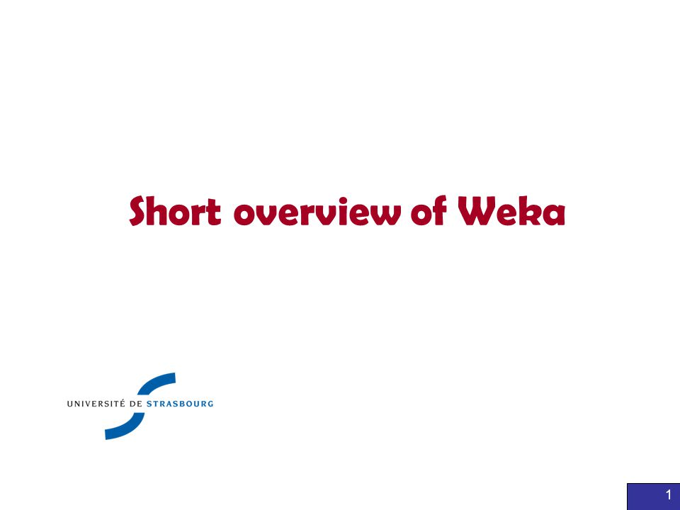 1 Short overview of Weka