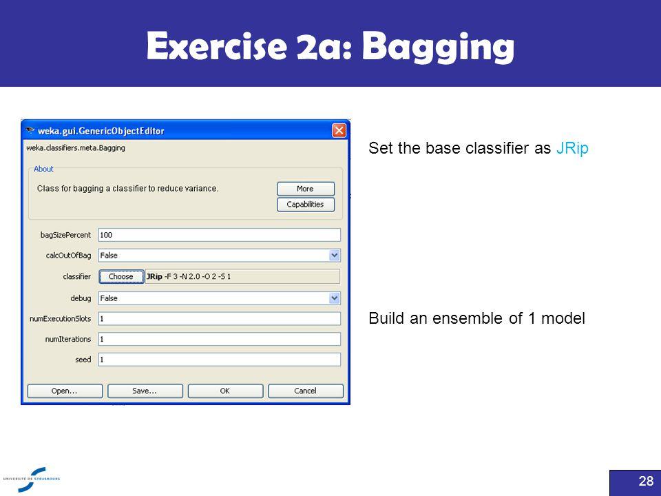 Exercise 2a: Bagging 28 Set the base classifier as JRip Build an ensemble of 1 model