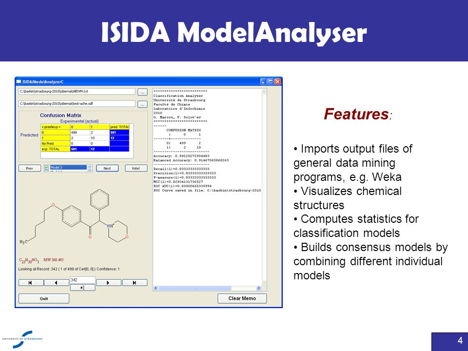 4 ISIDA ModelAnalyser Features : Imports output files of general data mining programs, e.g. Weka Visualizes chemical structures Computes statistics fo