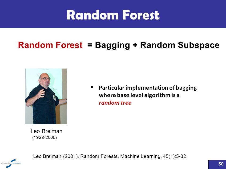 Random Forest  Particular implementation of bagging where base level algorithm is a random tree Leo Breiman (1928-2005) Leo Breiman (2001). Random Fo