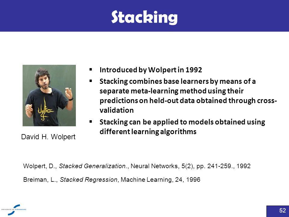 Stacking 52 David H. Wolpert Wolpert, D., Stacked Generalization., Neural Networks, 5(2), pp. 241-259., 1992 Breiman, L., Stacked Regression, Machine