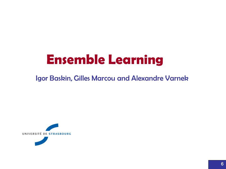 6 Ensemble Learning Igor Baskin, Gilles Marcou and Alexandre Varnek